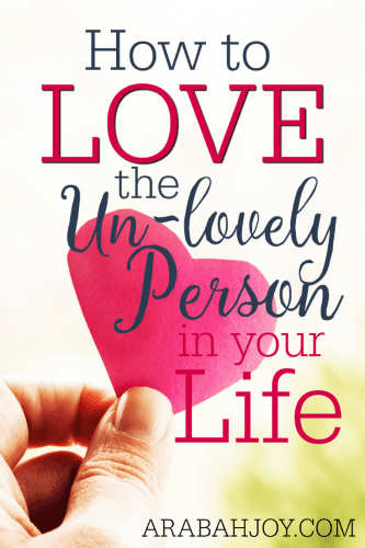 Is there someone in your life who's hard to love? Have you grown jaded in your efforts to care for someone who could care less? Here's how to love the un-lovely person in your life.