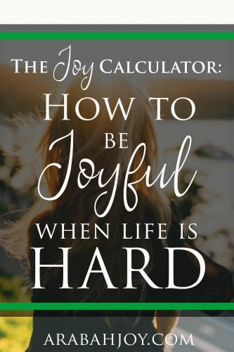 We can get weighed down when life is tough. Here's a tip for how to be joyful. Do you want to borrow the joy calculator?