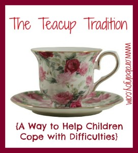 The Teacup Tradition {Helping Children cope with Difficulties}
