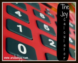 he Joy calculator; How to really crunch numbers and circumstances!