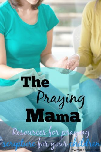 The praying mama- resources for praying scripture for your children