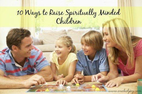 10 Ways to Raise Spiritually Minded Children; post 1 in series by missionary Arabah Joy