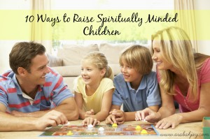 10 Ways to Raise Spiritually Minded Kids