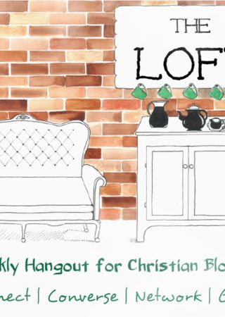 #TheLoft; a weekly hangout and link up for Christian bloggers. Come on up!