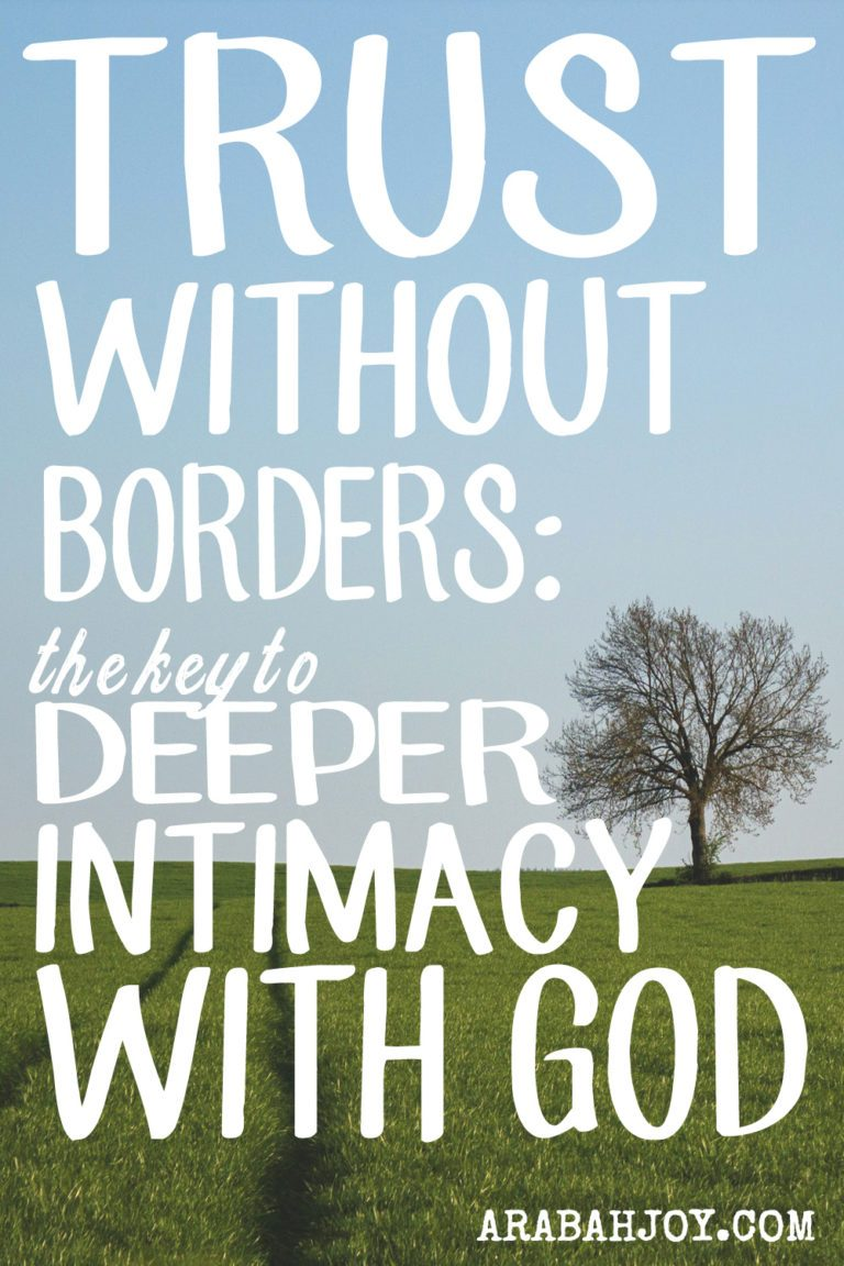 Trust Without Borders {or The Secret to Real Intimacy with God}