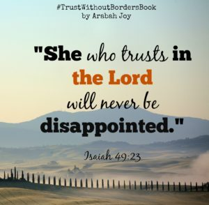 God's word says that she who trusts in the Lord will NEVER be disappointed. What do you need to trust God with today?