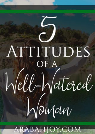 The well watered woman lives from her roots. Here are 5 root attitudes necessary to live full, fruitful, and nourished.