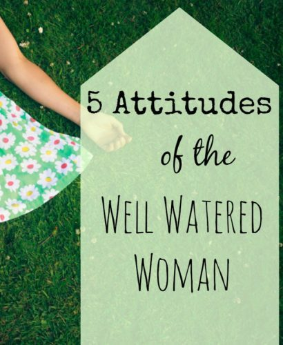 5 Attitudes of the Well Watered Woman