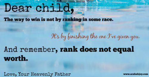 "Dear child, the way to win is not by ranking in some race. It's by finishing the one I've given you."" Quote from Arabah Joy www.arabahjoy.com"
