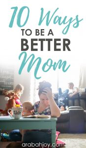 Read these 10 ways to be a better mom