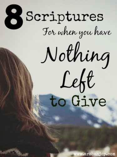 8 Scriptures for when you have nothing left to give