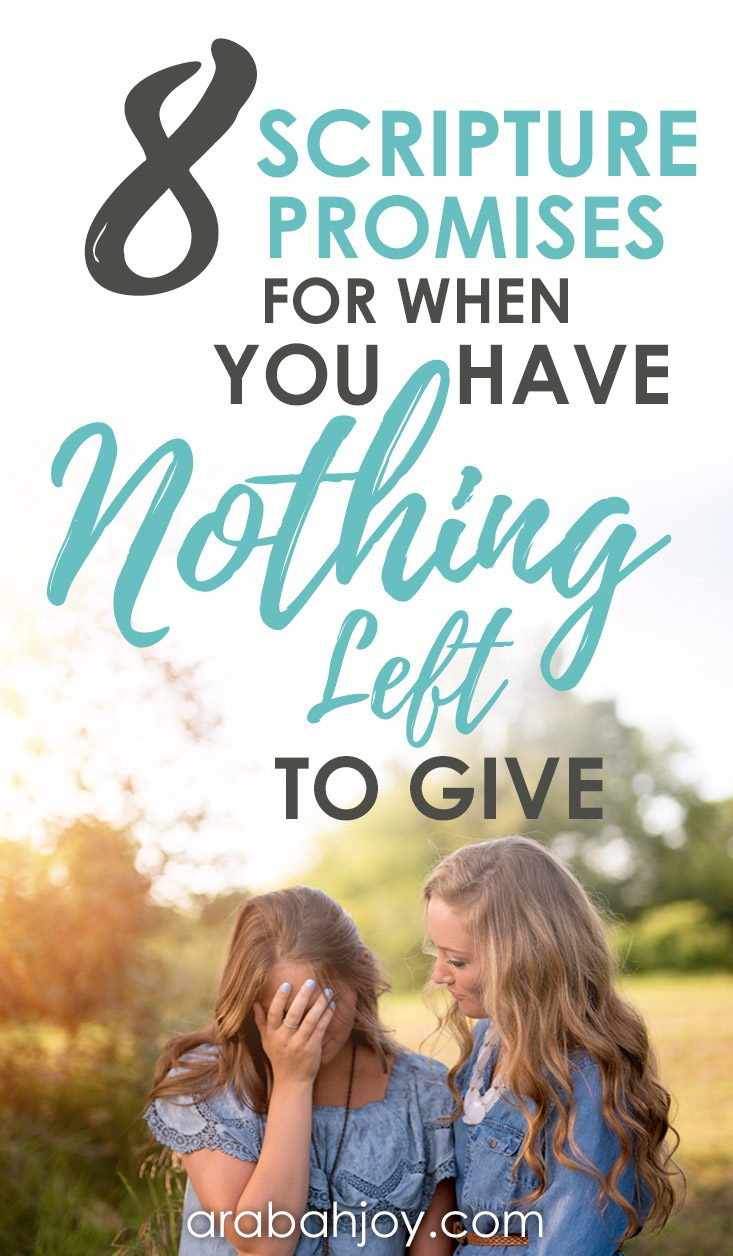 8 Scripture Promises For When You Have Nothing Left to Give