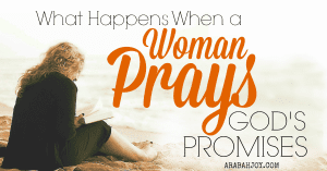 Want to know What Happens When a Woman Prays God's Promises? Click over to find out!