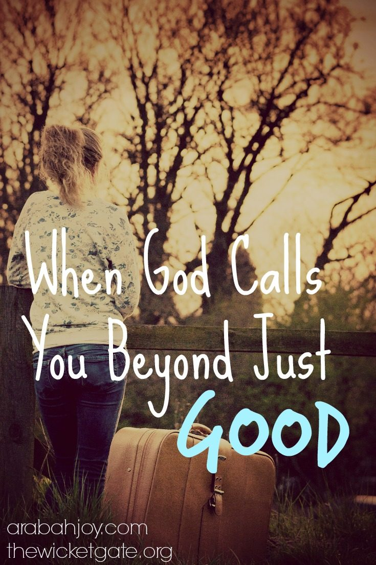 When God Calls You Beyond Just Good