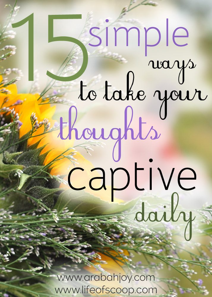 Do you struggle with your thoughts? Are you sometimes focused on self instead of others? Here are 15 simple ways to take your thoughts captive each day.