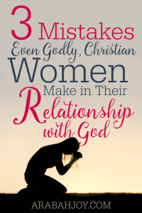 Dear Christian woman, Are you making one of these common, deadly mistakes in your relationship with God?