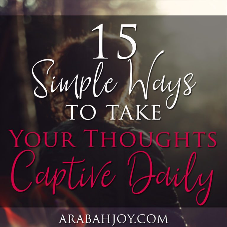 15 Simple Ways to Take Your Thoughts Captive Daily