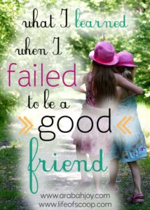 4 steps to mending a wounded friendship - lessons learned when I failed to be a good friend