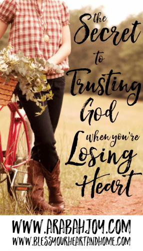 "God calls us to ""fear not"" and to ""be anxious for nothing"". But how do we do that in our struggles? Here's the secret to trusting God, especially when you're losing heart."