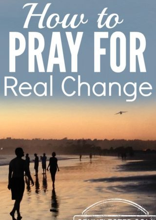 6 tips for how you can pray when you truly long for real change in your life