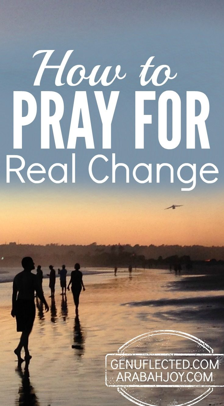 6 tips for how to pray when you truly long to see a change in your life