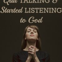 Why I Quit Talking and Started Listening to God