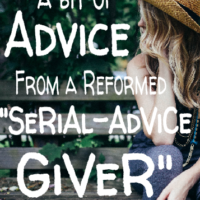 "A Bit of Advice from a Reformed ""Serial-Advice Giver"""