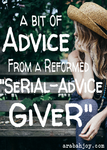"""A Bit of Advice from a Reformed """"Serial-Advice Giver"""""""