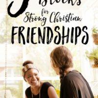 5 Building Blocks for Strong Christian Friendships