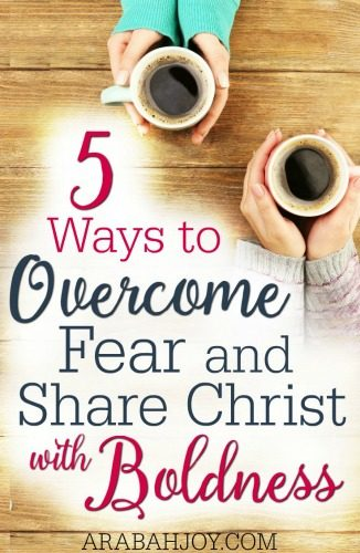 5 Ways to Overcome Fear and Share Christ With Boldness