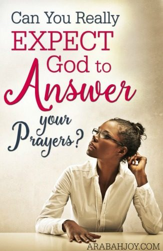 Can You Really Expect God to Answer Your Prayers?