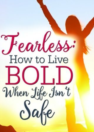 3 tips to live bold when life isn't safe, to fearlessly be the hands and feet of Christ.