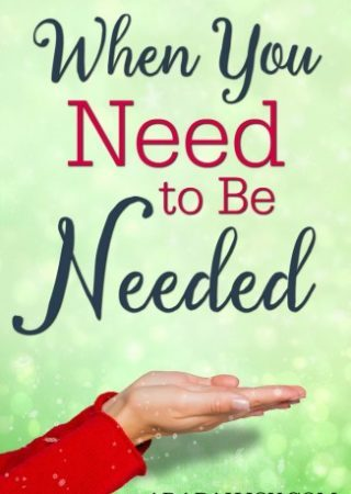 Understanding God's purpose for your life when you need to be needed