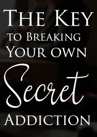 Discover the Key to breaking your secret addiction.