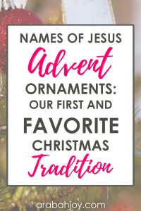 Names of Jesus Advent Ornaments: Our first and favorite Christmas tradition