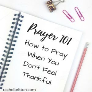 Tips for how to pray when you don't feel thankful