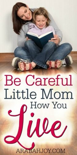 Be careful, little mom, how you live because today's personal choices affect tomorrow's parenting relationships