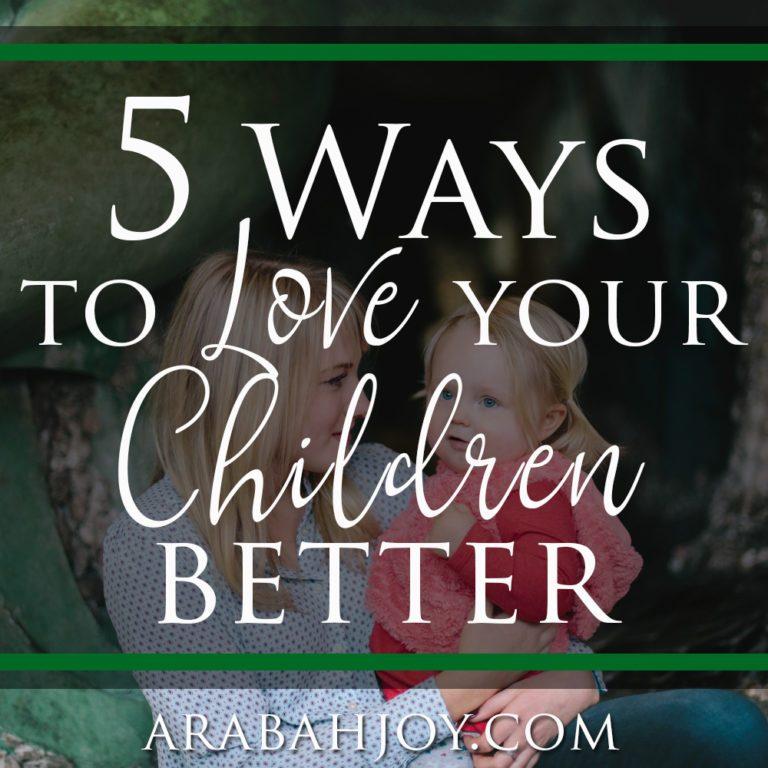 5 Ways to Love Your Children Better