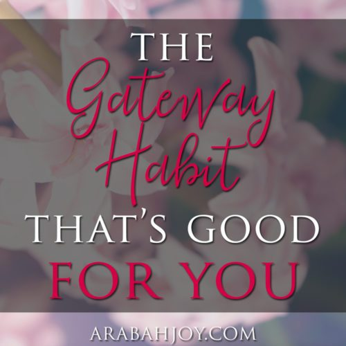 Here's a gateway habit you'll want to start TODAY!