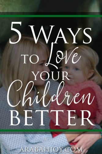 Try these 5 tips from a mentor mom to love your children better