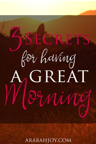 Do you struggle to make Bible study and prayer time a priority? Here are 3 secrets for having a great morning so you can get your quiet time in!