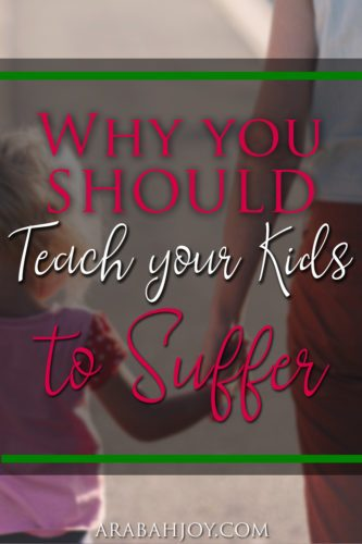 We're going to endure suffering in this world. Here are 3 reasons why you should teach your kids to suffer.