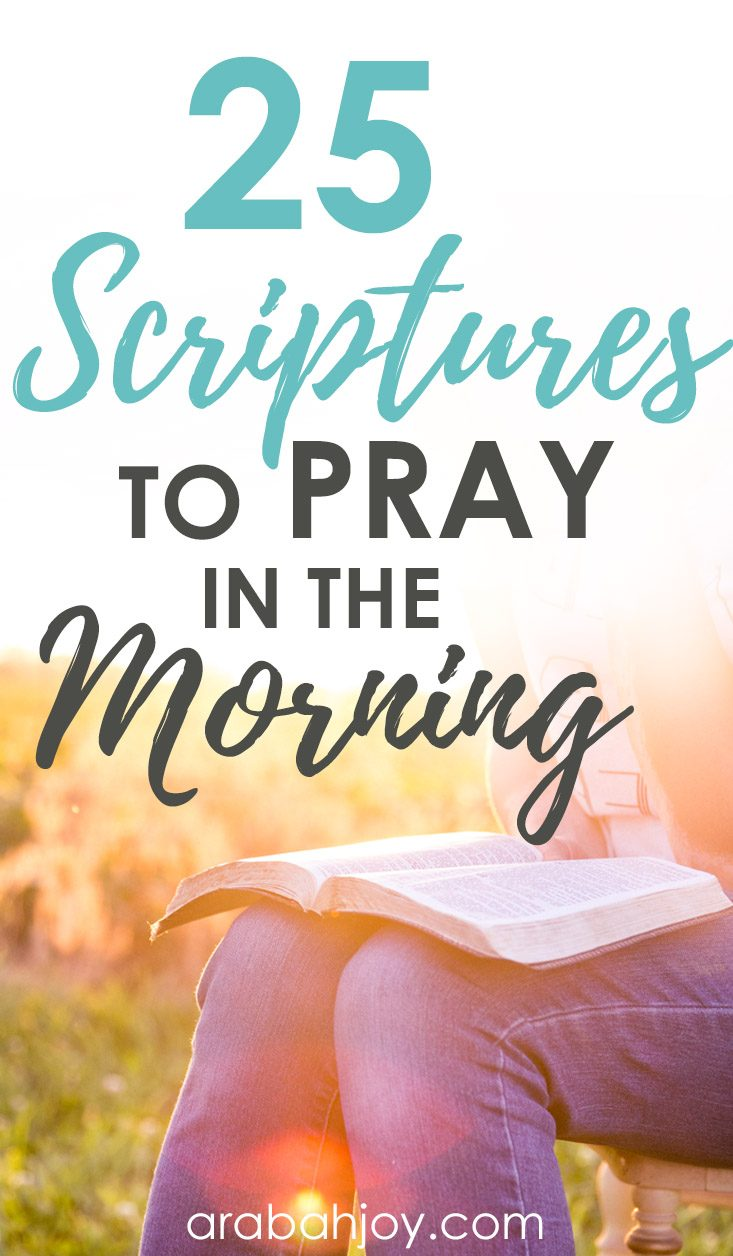 Praying Scripture back to God refocuses my heart as the day begins. Here are 25 Scriptures to pray in the morning.