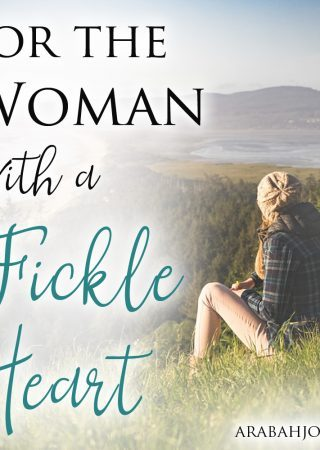 Do you struggle with a fickle heart? Do you place your trust in God and then take it back again? Read this encouragement for the woman with a fickle heart.