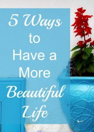 Do you look around and long for joy and beauty, but only see a mess in your life? Try these 5 ways to have a more beautiful life!