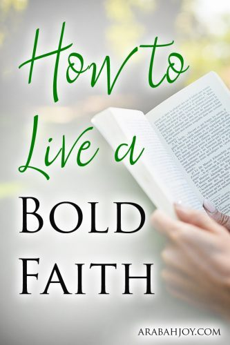 Do you desire to live a bold faith? Use these 2 Scriptures to focus your thoughts on how to live a bold faith as a child of God.