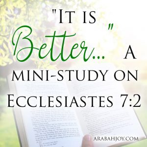 """Sometimes things really do get worse before they get better. This mini-study on Ecclesiastes 7:2 helps us learn to say, """"It is better"""" when the hard times come."""