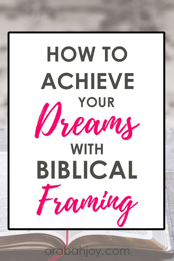 How to Achieve Your Dreams with Biblical Framing