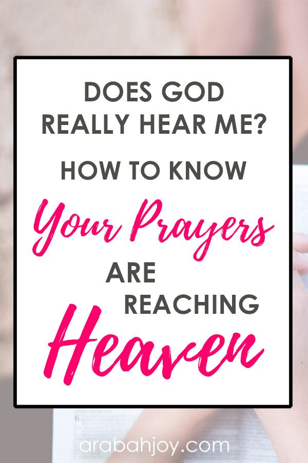 Read this encouragement for when you wonder - does God really hear me? You can know that your prayers are reaching Heaven.