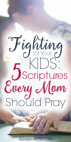 fighting for your kids 5 scriptures every mom should pray